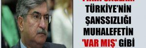 Fikri Sağlar: Türkiye'nin şanssızlığı muhalefetin 'var MIŞ' gibi görünmesi