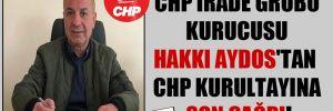 CHP İrade Grubu kurucusu Hakkı Aydos'tan CHP kurultayına son çağrı!