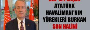 CHP'li Pekşen Atatürk Havalimanı'nın yürekleri burkan son halini paylaştı!