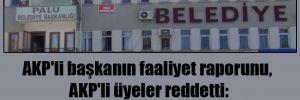 AKP'li başkanın faaliyet raporunu, AKP'li üyeler reddetti: Harcamalara cevap veremedi