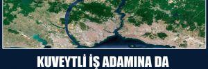 Kuveytli iş adamına da Kanal İstanbul piyangosu vurdu!