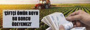 Çiftçi ömür boyu bu borcu ödeyemez: 2.078.892.735 TL