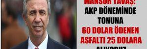 Mansur Yavaş: AKP döneminde tonuna 60 dolar ödenen asfaltı 25 dolara alıyoruz