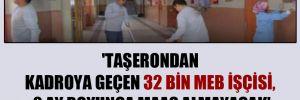 'Taşerondan kadroya geçen 32 bin MEB işçisi, 2 ay boyunca maaş almayacak'