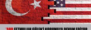 """'ABD Fetullah Gülen'i korumaya devam ediyor ama hala 'stratejik ortak"""""""