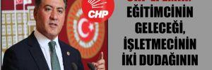 CHP'li Emir: Eğitimcinin geleceği, işletmecinin iki dudağının arasında!
