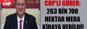 CHP'li Gürer: 263 bin 700 hektar mera kiraya verildi!