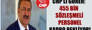 CHP'li Gürer: 455 bin sözleşmeli personel kadro bekliyor!