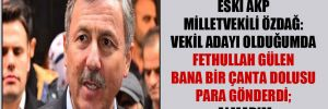 Eski AKP milletvekili Özdağ: Vekil adayı olduğumda Fethullah Gülen bana bir çanta dolusu para gönderdi; almadım