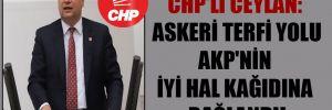 CHP'li Ceylan: Askeri terfi yolu AKP'nin iyi hal kağıdına bağlandı!