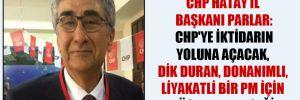 CHP Hatay İl Başkanı Parlar: CHP'ye iktidarın yoluna açacak, dik duran, donanımlı, liyakatli bir PM için mücadele edeceğiz