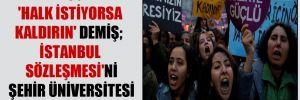 'Erdoğan, 'Halk istiyorsa kaldırın' demiş; İstanbul Sözleşmesi'ni Şehir Üniversitesi zannetmeyin!'