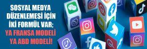 Sosyal medya düzenlemesi için iki formül var; ya Fransa modeli ya ABD modeli!