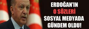 Erdoğan'ın o sözleri sosyal medyada gündem oldu!