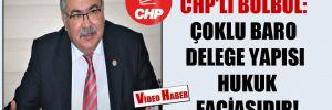 CHP'li Bülbül: Çoklu baro delege yapısı hukuk faciasıdır!