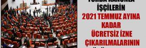 Torba kanunla işçilerin 2021 Temmuz ayına kadar ücretsiz izne çıkarılmalarının önü açılıyor