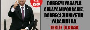 CHP'li Aydoğan: Darbeyi yasayla aklayamıyorsanız, darbeci zihniyetin yasasını da teklif olarak getiremezsiniz!