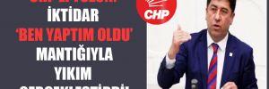 CHP'li Tüzün: İktidar 'Ben yaptım oldu' mantığıyla yıkım gerçekleştirdi!