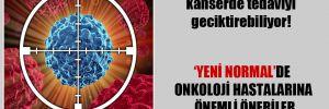 Koronavirüs endişesi kanserde tedaviyi geciktirebiliyor!