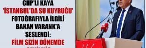 CHP'li Kaya 'İstanbul'da su kuyruğu' fotoğrafıyla ilgili Bakan Varank'a seslendi: Film sizin dönemde çekilmiş