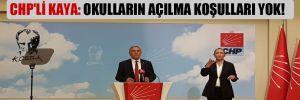 CHP'li Kaya: Okulların açılma koşulları yok!