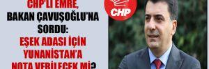 CHP'li Emre, Bakan Çavuşoğlu'na sordu: Eşek Adası için Yunanistan'a nota verilecek mi?