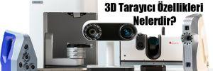 Yüksek Teknolojide 3D Tarayıcı Özellikleri Nelerdir?