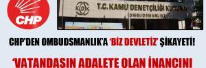 CHP'den Ombudsmanlık'a 'Biz devletiz' şikayeti!