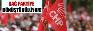 CHP klasik bir sağ partiye dönüştürülüyor!