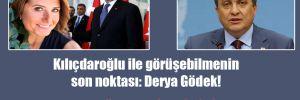 Kılıçdaroğlu ile görüşebilmenin son noktası: Derya Gödek!