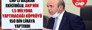 CHP'li Başkan Ekicioğlu, AKP'nin 1.5 milyona yaptıracağı köprüyü 150 bin liraya yaptırdı