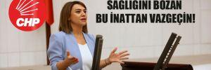 CHP'li Taşcıer: İnsanların sağlığını bozan bu inattan vazgeçin!