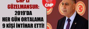 CHP'li Güzelmansur: 2019'da her gün ortalama 9 kişi intihar etti!