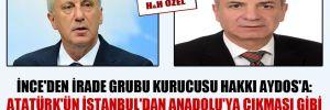 İnce'den İrade Grubu Kurucusu Hakkı Aydos'a: Atatürk'ün İstanbul'dan Anadolu'ya çıkması gibi ben de bu yolu deneyeceğim!