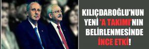Kılıçdaroğlu'nun yeni 'A Takımı'nın belirlenmesinde İnce etki!