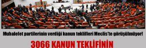 Muhalefet partilerinin verdiği kanun teklifleri Meclis'te görüşülmüyor!