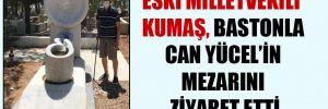 Eski milletvekili Kumaş, bastonla Can Yücel'in mezarını ziyaret etti