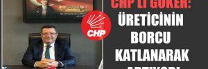 CHP'li Göker: Üreticinin borcu katlanarak artıyor!