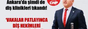 CHP'li Emir: Ankara'da şimdi de diş klinikleri tıkandı!