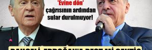 'Evine dön' çağrısının ardından sular durulmuyor! Bahçeli, Erdoğan'a rest mi çekti?