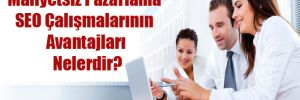 Maliyetsiz Pazarlama SEO Çalışmalarının Avantajları Nelerdir?