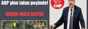CHP'li Bülbül: AKP yine talan peşinde! 'Rekor ihale sayısı'