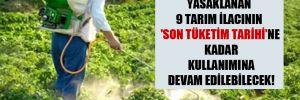 Bakanlık tarafından yasaklanan 9 tarım ilacının 'son tüketim tarihi'ne kadar kullanımına devam edilebilecek!