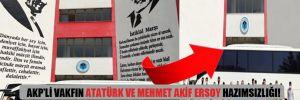 AKP'li vakfın Atatürk ve Mehmet Akif Ersoy hazımsızlığı!