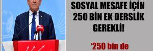 CHP'li Kaya: Sosyal mesafe için 250 bin ek derslik gerekli!