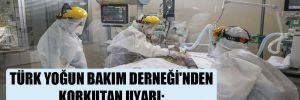Türk Yoğun Bakım Derneği'nden korkutan uyarı: Sonuçlarını yakında göreceğiz!