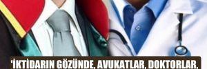 'İktidarın gözünde, avukatlar, doktorlar, sağlık çalışanları düşmandır'