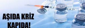 Aşıda kriz kapıda!