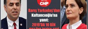 Barış Yarkadaş'dan Kaftancıoğlu'na yanıt: 2019'da 10 bin 987 üye istifa etti