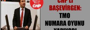 CHP'li Başevirgen: TMO numara oyunu yapıyor!